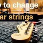 How to change guitar strings: tips and tricks